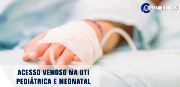 Saiba mais sobre o curso Acesso Venoso na UTI Pediátrica e Neonatal