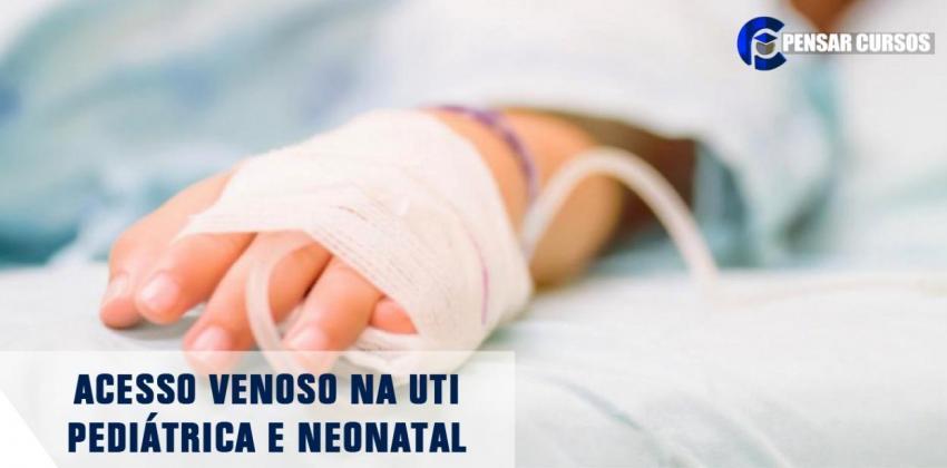 Acesso Venoso na UTI Pediátrica e Neonatal