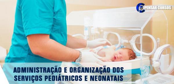 Saiba mais sobre o curso Administração e Organização dos Serviços Pediátricos e Neonatais