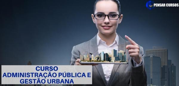 Saiba mais sobre o curso Administração Pública e Gestão Urbana