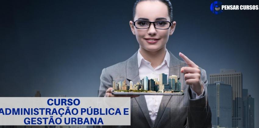 Administração Pública e Gestão Urbana