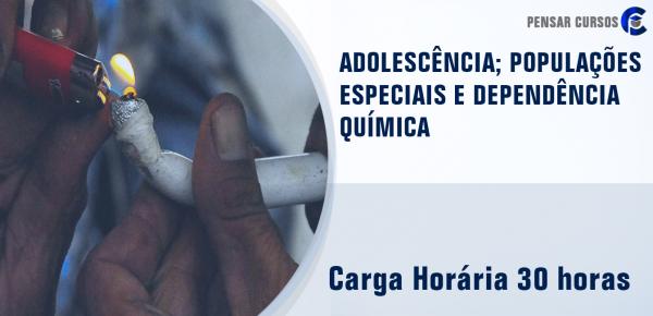 Saiba mais sobre o curso Adolescência; Populações Especiais e Dependência Química