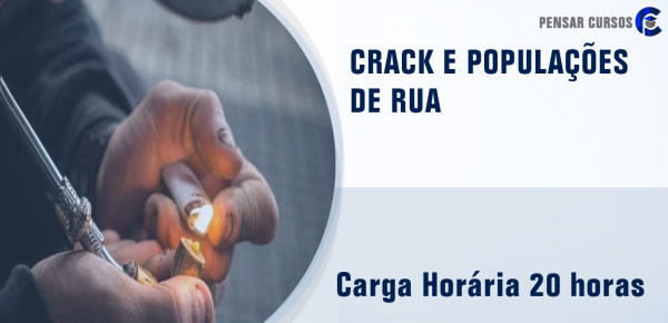 Saiba mais sobre o curso Crack e Populações de Rua