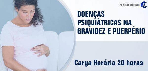 Saiba mais sobre o curso Doenças Psiquiátricas na Gravidez e no  Puerpério
