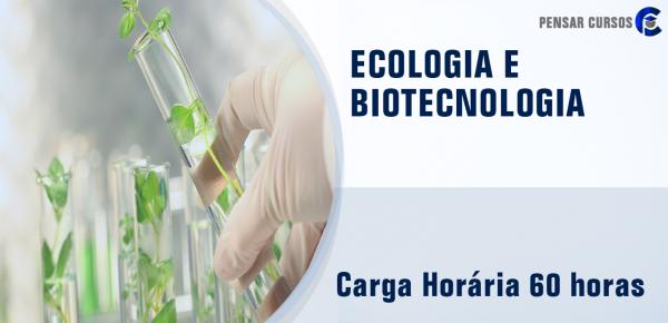 Saiba mais sobre o curso Ecologia e Biotecnologia