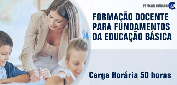 Saiba mais sobre o curso Formação Docente para Fundamentos da Educação Básica