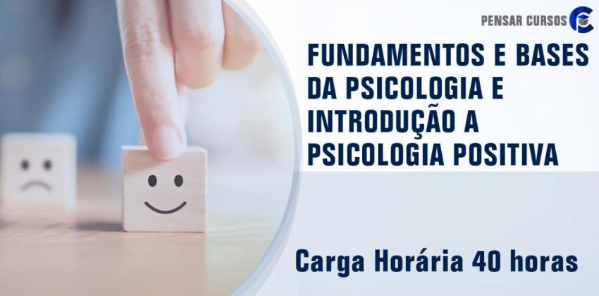 Fundamentos e Bases da Psicologia e Introdução a Psicologia Positiva