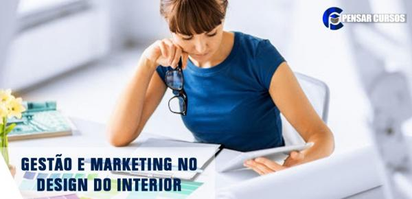 Saiba mais sobre o curso Gestão e Marketing no Design do Interior