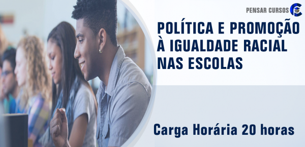 Saiba mais sobre o curso Política e Promoção à Igualdade Racial nas Escolas