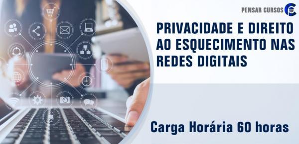 Saiba mais sobre o curso Privacidade e Direito ao Esquecimento nas Redes Digitais