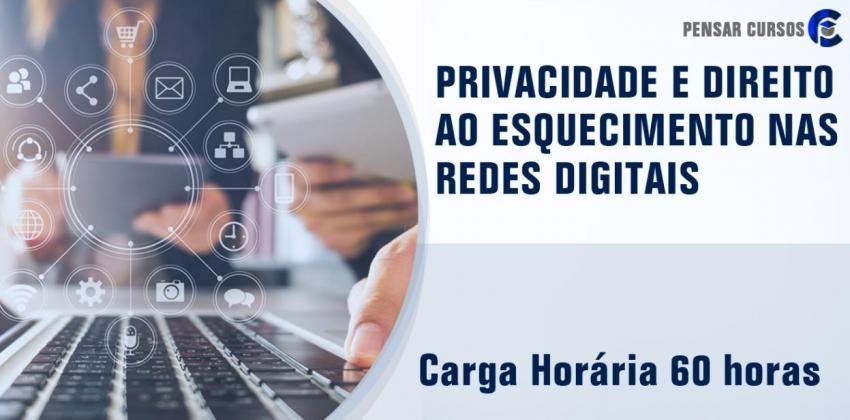 Privacidade e Direito ao Esquecimento nas Redes Digitais