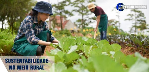 Saiba mais sobre o curso Sustentabilidade no Meio Rural